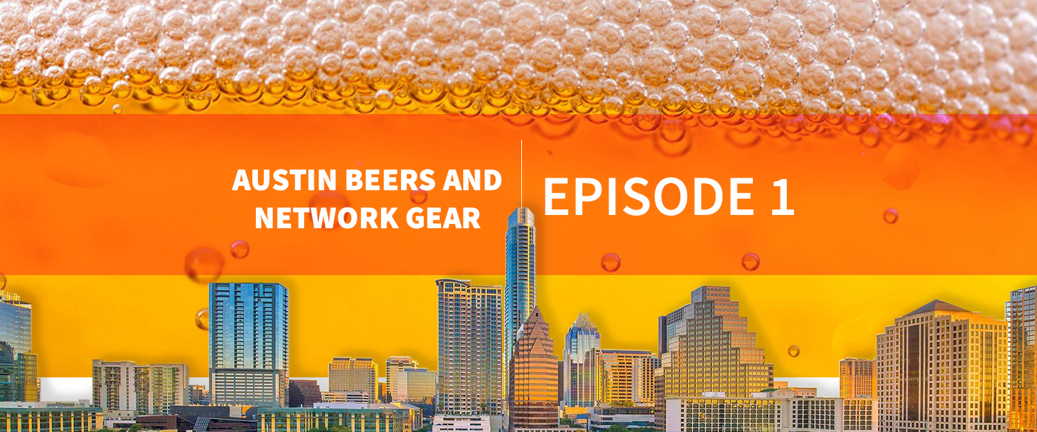 EPISODE1_Austin Beers and Network Gear Blog Post_Header