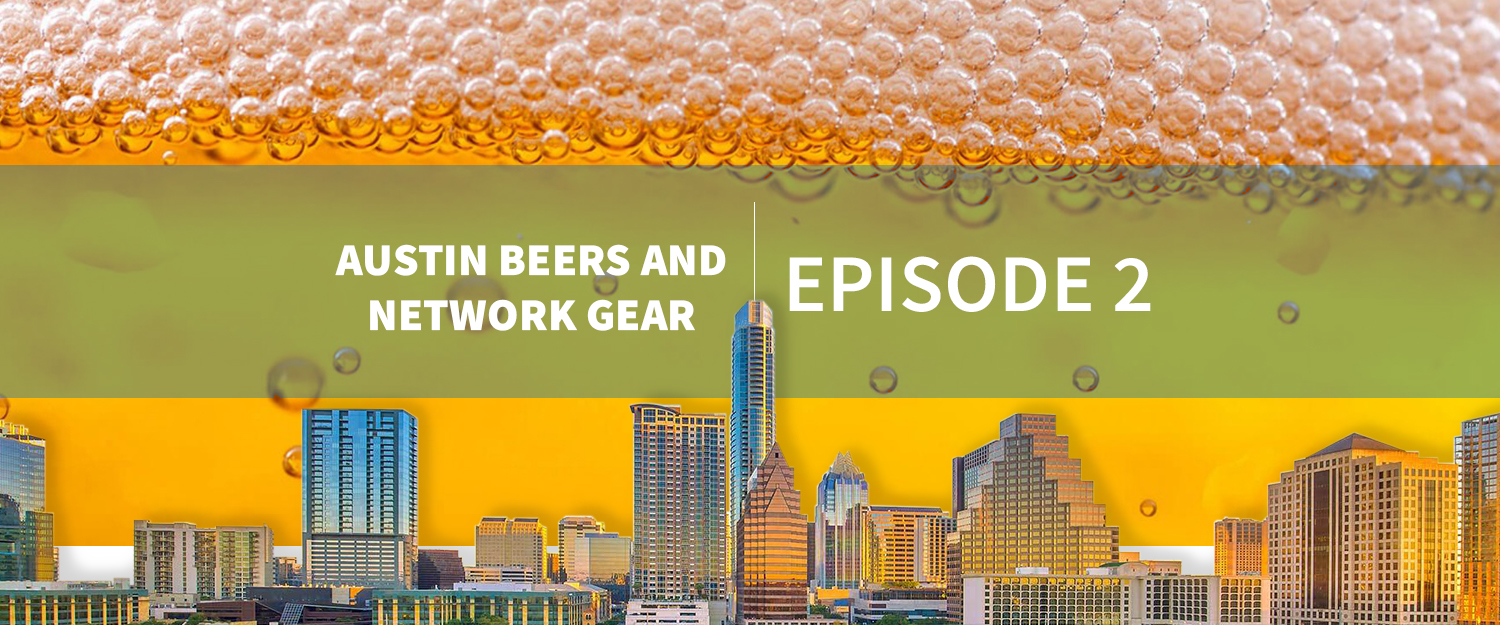EPISODE2_Austin Beers and Network Gear Blog Post_Header