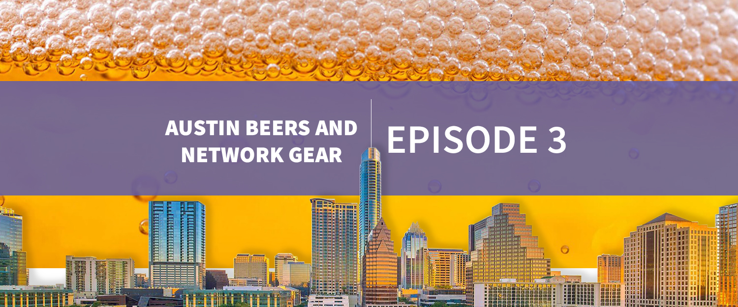 EPISODE3_Austin Beers and Network Gear Blog Post_Header