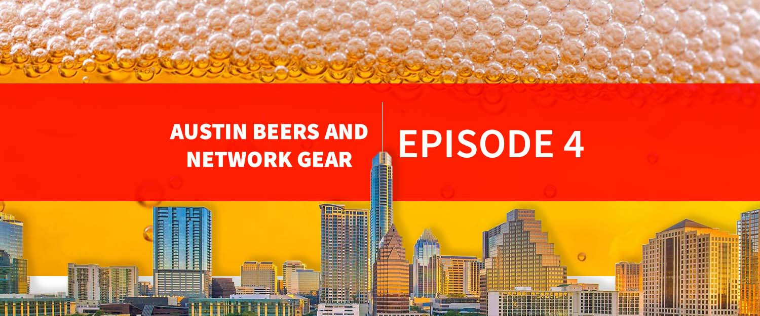 EPISODE4_Austin Beers and Network Gear Blog Post_Header