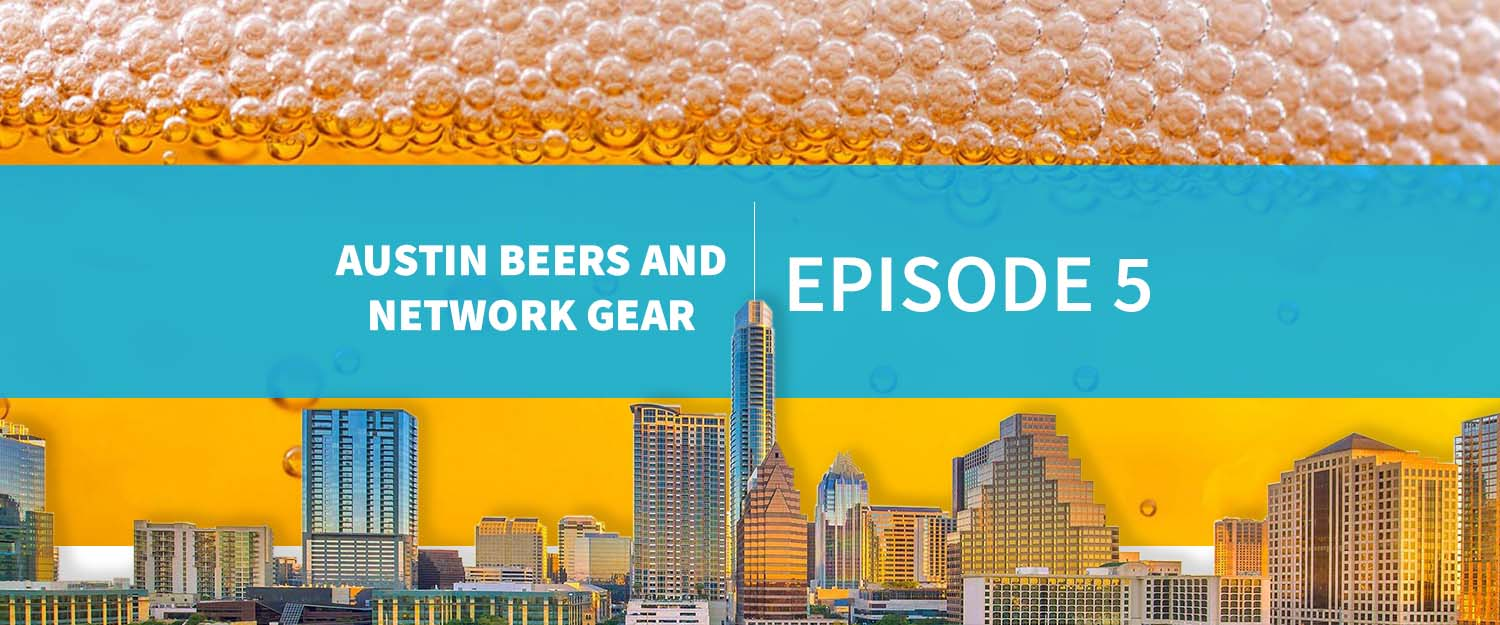 EPISODE5_Austin Beers and Network Gear Blog Post_Header